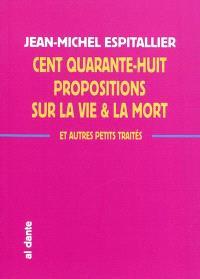 Cent quarante-huit propositions sur la vie & la mort : & autres petits traités