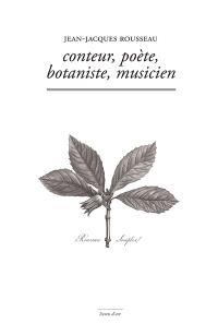 Jean-Jacques Rousseau : conteur, poète, botaniste, musicien