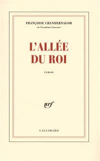 L'allée du roi : souvenirs de Françoise d'Aubigné, marquise de Maintenon, épouse du roi de France