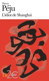 L'idiot de Shanghai : et autres nouvelles
