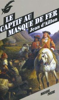 Le captif au masque de fer : et autres enquêtes du brigand Trois-Sueurs