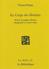 Le corps des libraires : histoire de quelques librairies remarquables & autres choses