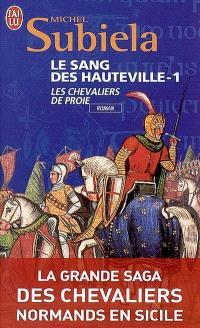 Le sang des Hauteville. Volume 1, Les chevaliers de proie (1000-1063)