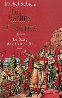 Le sang des Hauteville. Volume 3, Les jardins de Palerme, 1130-1166