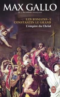 Les Romains. Volume 5, Constantin le Grand : l'empire du Christ
