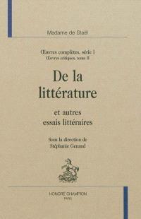 Oeuvres complètes, Volume 1, Oeuvres critiques. Volume 2, De la littérature : et autres essais littéraires