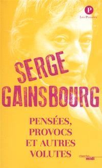 Serge Gainsbourg : pensées, provocs et autres volutes