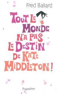 Tout le monde n'a pas le destin de Kate Middleton