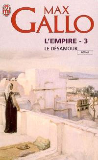 L'Empire : suite romanesque. Volume 3, Le désamour