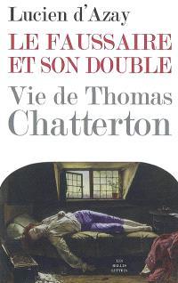Le faussaire et son double : vie de Thomas Chatterton