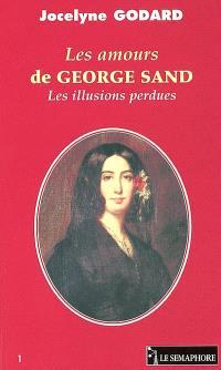 Les amours de George Sand : les illusions perdues