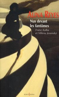 Nus devant les fantômes : Franz Kafka et Milena Jesenska