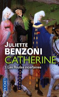 Catherine. Volume 3, Les routes incertaines