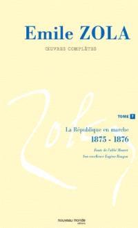 Emile Zola : oeuvres complètes. Volume 7, La république en marche (1875-1876)