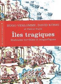 Iles tragiques : histoires terribles et magnifiques