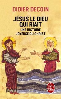 Jésus le dieu qui riait : une histoire joyeuse du Christ