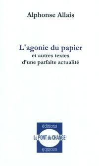 L'agonie du papier : et autres textes d'une parfaite actualité