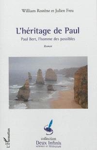 L'héritage de Paul : Paul Bert, l'homme des possibles