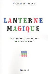 Lanterne magique : chroniques littéraires de Paris occupé