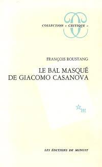 Le bal masqué de Giacomo Casanova : 1725-1798
