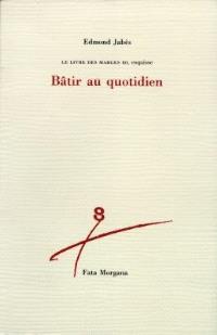 Le Livre des marges. Volume 3, Bâtir au quotidien