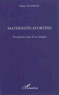 Maternités avortées : trois fictions issues de cas cliniques