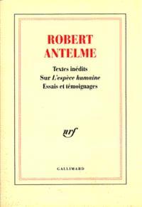 Robert Antelme : textes inédits sur L'espèce humaine : essais et témoignages