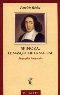 Spinoza, le masque de la sagesse : une biographie imaginaire