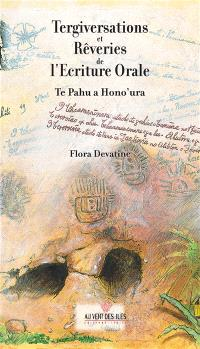 Tergiversations et rêveries de l'écriture orale : te pahu a hono'ura
