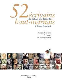 52 écrivains haut-marnais : de Jehan de Joinville à Jean Robinet