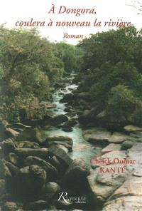 A Dongora, coulera à nouveau la rivière
