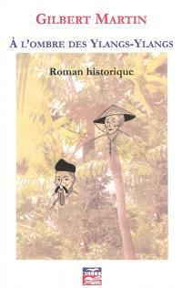 A l'ombre des ylangs-ylangs : roman historique