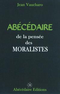 Abécédaire de la pensée des moralistes : La Rochefoucauld, La Bruyère, Vauvenargues, Chamfort