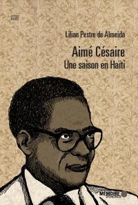 Aimé Césaire  : une saison en Haïti