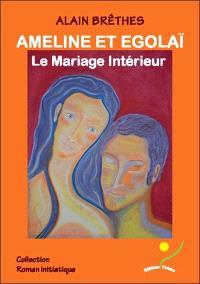Ameline et Egolaï : le mariage intérieur