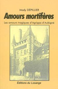 Amours mortifères : les amours tragiques d'Agrippa d'Aubigné
