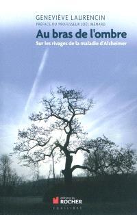 Au bras de l'ombre : sur les rivages de la maladie d'Alzheimer