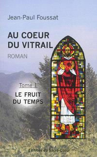 Au coeur du vitrail. Volume 1, Le fruit du temps