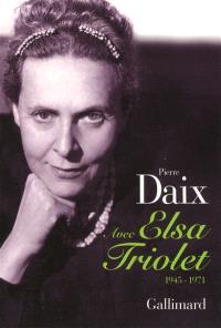 Avec Elsa Triolet : 1945-1971