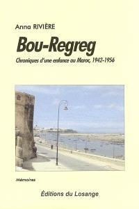 Bou-Regreg : chroniques d'une enfance au Maroc, 1942-1956