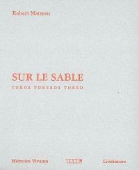 Chroniques taurines. Volume 1, Sur le sable : toros, toreros, toreo
