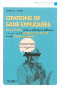 Citations de Sade expliquées : 150 citations sur Dieu, le bonheur, la morale... pour découvrir l'ensemble de l'oeuvre et de la pensée sadienne