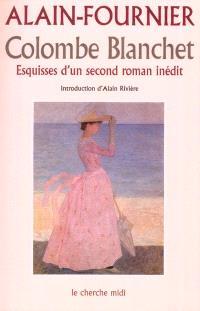 Colombe Blanchet : esquisses d'un second roman inédit