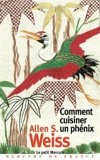 Comment cuisiner un phénix : essai sur l'imaginaire gastronomique