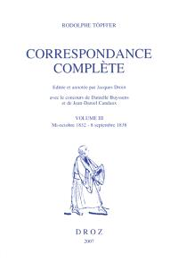 Correspondance complète. Volume 3, Mi-octobre 1832-8 septembre 1838