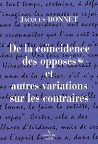 De la coïncidence des opposés et autres variations sur les contraires