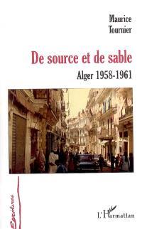 De source et de sable : Alger 1958-1961
