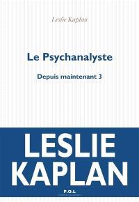 Depuis maintenant. Volume 3, Le psychanalyste
