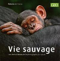 Vie sauvage. Volume 13, Les chefs-d'oeuvre de la photographie de nature