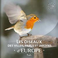 Les oiseaux des villes, parcs et jardins d'Europe